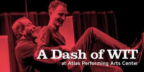 A Dash of WIT at Atlas Performing Arts Center